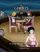Ghosts in Smoky Visions: A Drag Shergi Mystery ebook by Kimberly Vogel