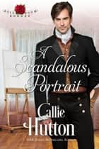 A Scandalous Portrait - The Rose Room Rogues, #1 ebook by Callie Hutton