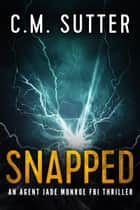 Snapped - An Agent Jade Monroe FBI Thriller Book 1 ebook by C.M. Sutter