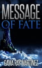 Message of Fate ebook by Gama Ray Martinez