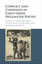 Conflict and Consensus in Early Greek Hexameter Poetry ebook by Paola Bassino, Lilah Grace Canevaro, Barbara Graziosi