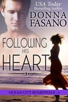 Following His Heart (Ocean City Boardwalk Series, Book 1) ebook by Donna Fasano