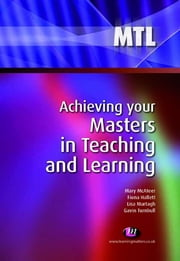 Achieving your Masters in Teaching and Learning ebook by Mary McAteer,Lisa Murtagh,Fiona Hallett,Gavin Turnbull