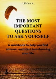 The Most Important Questions to Ask Yourself ebook by Lidiya K