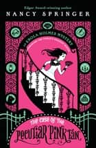 The Case of the Peculiar Pink Fan ebook by Nancy Springer