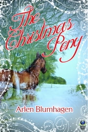 The Christmas Pony ebook by Arlen Blumhagen