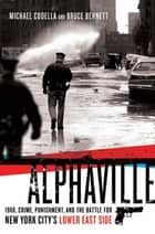 Alphaville - 1988, Crime, Punishment, and the Battle for New York City's Lower East Side ebook by Michael Codella, Bruce Bennett
