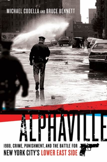 Alphaville - 1988, Crime, Punishment, and the Battle for New York City's Lower East Side ebook by Michael Codella,Bruce Bennett