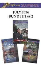 Love Inspired Suspense July 2014 - Bundle 1 of 2 - An Anthology ebook by Shirlee McCoy, Dana Mentink, Elisabeth Rees