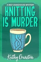 Knitting is Murder ekitaplar by Kathy Cranston