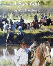 A Bum Calf A Cowboy Chatter Article ebook by Ralph Galeano