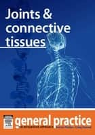Joints and Connective Tissues - General Practice: The Integrative Approach Series ebook by Kerryn Phelps, MBBS(Syd), FRACGP,...
