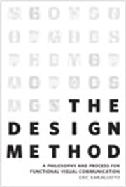 The Design Method - A Philosophy and Process for Functional Visual Communication ebook by Eric Karjaluoto