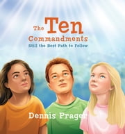 The Ten Commandments - Still the Best Path to Follow ebook by Dennis Prager