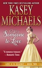 Someone To Love ebook by Kasey Michaels