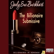 The Billionaire Submissive - Billionaires in Bondage, Book 1 audiobook by Joely Sue Burkhart