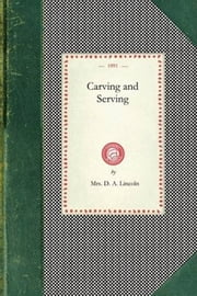 Carving And Serving ebook by Mrs. D. A. Lincoln