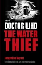 Doctor Who: The Water Thief eBook by Jacqueline Rayner