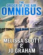 The Order of the Air Omnibus ebook by Melissa Scott,Jo Graham
