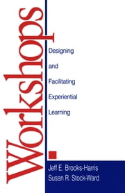 Workshops - Designing and Facilitating Experiential Learning ebook by Jeff E. Brooks-Harris,Susan R. Stock