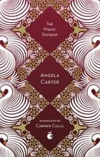 The Magic Toyshop ebook by Angela Carter, Carmen Callil