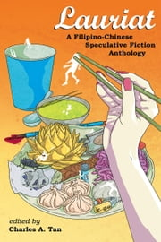 Lauriat: A Filipino-Chinese Speculative Fiction Anthology ebook by Charles A. Tan