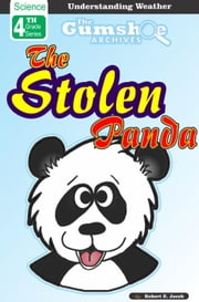 The Gumshoe Archives, The Stolen Panda - The Gumshoe Archives - 4th Grade Science Reading Series, #2 ebook by Robert E. Jacob