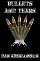 Bullets and Tears ebook by Dan Absalonson