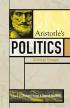 Aristotle's Politics - Critical Essays ebook by Richard Kraut, Steven Skultety