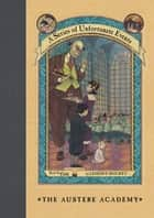 A Series of Unfortunate Events #5: The Austere Academy ebook by Lemony Snicket, Brett Helquist, Michael Kupperman