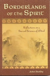 Borderlands of the Spirit - Reflections on a Sacred Science of Mind ebook by John Herlihy