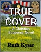 True Cover ebook by Ruth Kyser
