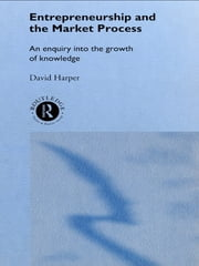 Entrepreneurship and the Market Process - An Enquiry into the Growth of Knowledge ebook by David A Harper