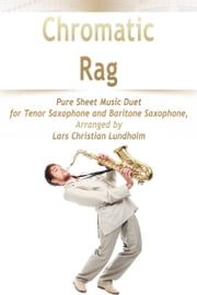 Chromatic Rag Pure Sheet Music Duet for Tenor Saxophone and Baritone Saxophone, Arranged by Lars Christian Lundholm ebook by Pure Sheet Music