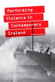 Performing Violence in Contemporary Ireland ebook by Lisa Fitzpatrick