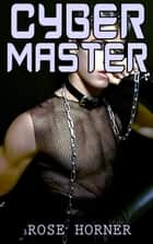 Cyber Master (Gay, BDSM, Erotica) ebook by Rose Horner
