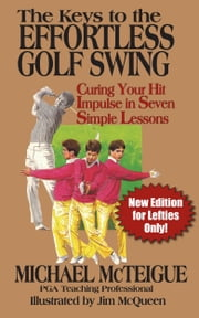The Keys to the Effortless Golf Swing: New Edition for Lefties Only! ebook by Michael McTeigue