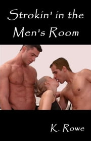 Strokin' in the Men's Room ebook by K. Rowe