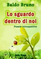 Lo Sguardo Dentro Di Noi ebook by Baldo Bruno