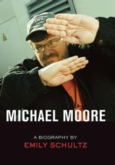 Michael Moore: A Biography ebook by Schultz, Emily