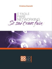 È facile fare networking se sai come fare ebook by Cristina Gianotti
