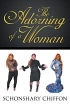The Adorning of a Woman ebook by Schonshary Chiffon