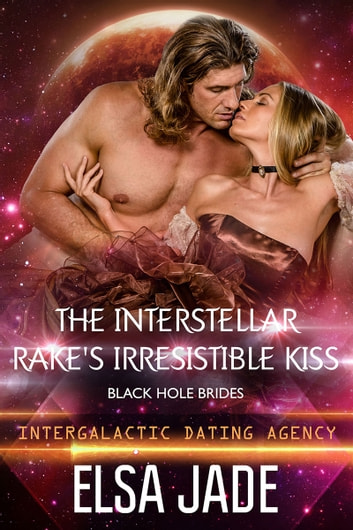 The Interstellar Rake's Irresistible Kiss: Black Hole Brides #2 (Intergalactic Dating Agency) - Intergalactic Dating Agency ebook by Elsa Jade