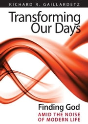 Transforming Our Days ebook by Gaillardetz, Richard R.