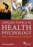 Applied Topics in Health Psychology ebook by Marie Louise Caltabiano,Lina Ricciardelli