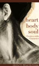 Heart, Body, Soul ebook by T.C. Mill, Alex Freeman
