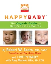 HappyBaby - The Organic Guide to Baby's First 24 Months ebook by Robert W. Sears