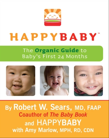 HappyBaby - The Organic Guide to Baby's First 24 Months ebook by Robert W Sears