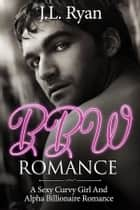 BBW Romance - A Sexy Curvy Girl and Alpha Billionaire Romance ebook by J.L. Ryan
