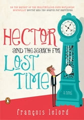 Hector and the Search for Lost Time - A Novel ebook by Francois Lelord